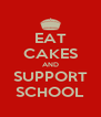 EAT CAKES AND SUPPORT SCHOOL - Personalised Poster A4 size