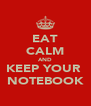 EAT CALM AND KEEP YOUR  NOTEBOOK - Personalised Poster A4 size