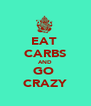 EAT  CARBS AND GO  CRAZY - Personalised Poster A4 size