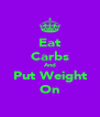 Eat Carbs And Put Weight On - Personalised Poster A4 size