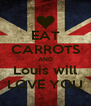 EAT CARROTS AND Louis will LOVE YOU - Personalised Poster A4 size