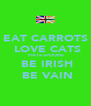 EAT CARROTS  LOVE CATS  HATE SPOONS  BE IRISH  BE VAIN - Personalised Poster A4 size