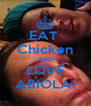 EAT  Chicken AND LOVE ABIOLA! - Personalised Poster A4 size