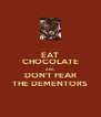 EAT CHOCOLATE AND DON'T FEAR THE DEMENTORS - Personalised Poster A4 size