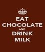 EAT CHOCOLATE AND DRINK MILK - Personalised Poster A4 size