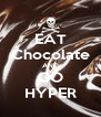 EAT Chocolate AND GO HYPER - Personalised Poster A4 size