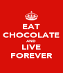 EAT CHOCOLATE AND LIVE FOREVER - Personalised Poster A4 size