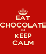 EAT CHOCOLATE TO KEEP CALM - Personalised Poster A4 size