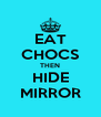 EAT CHOCS THEN HIDE MIRROR - Personalised Poster A4 size