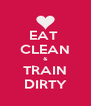 EAT  CLEAN & TRAIN DIRTY - Personalised Poster A4 size
