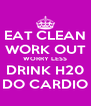 EAT CLEAN WORK OUT WORRY LESS DRINK H20 DO CARDIO - Personalised Poster A4 size
