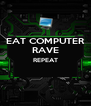 EAT COMPUTER RAVE REPEAT   - Personalised Poster A4 size