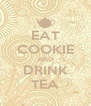 EAT COOKIE AND DRINK TEA - Personalised Poster A4 size