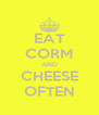 EAT CORM AND CHEESE OFTEN - Personalised Poster A4 size