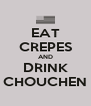 EAT CREPES AND DRINK CHOUCHEN - Personalised Poster A4 size
