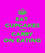 EAT  CUPCAKES AND CARRY ON EATING - Personalised Poster A4 size