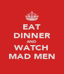 EAT DINNER AND WATCH MAD MEN - Personalised Poster A4 size