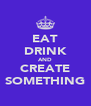 EAT DRINK AND CREATE SOMETHING - Personalised Poster A4 size