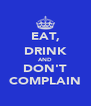 EAT, DRINK AND DON'T COMPLAIN - Personalised Poster A4 size