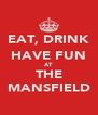 EAT, DRINK HAVE FUN AT THE MANSFIELD - Personalised Poster A4 size