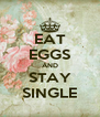 EAT EGGS AND STAY SINGLE - Personalised Poster A4 size