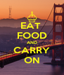 EAT  FOOD AND CARRY ON - Personalised Poster A4 size