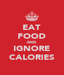EAT FOOD AND IGNORE CALORIES - Personalised Poster A4 size