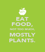 EAT FOOD, NOT TOO MUCH, MOSTLY PLANTS. - Personalised Poster A4 size