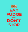EAT FUDGE AND DON'T STOP - Personalised Poster A4 size