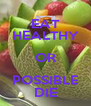 EAT HEALTHY OR POSSIBLE DIE - Personalised Poster A4 size