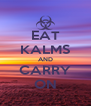 EAT KALMS AND CARRY ON - Personalised Poster A4 size
