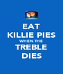EAT KILLIE PIES WHEN THE TREBLE DIES - Personalised Poster A4 size