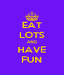EAT LOTS AND HAVE FUN - Personalised Poster A4 size