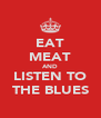 EAT MEAT AND LISTEN TO THE BLUES - Personalised Poster A4 size