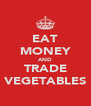 EAT MONEY AND TRADE VEGETABLES - Personalised Poster A4 size