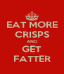 EAT MORE CRISPS AND GET FATTER - Personalised Poster A4 size