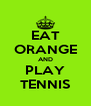 EAT ORANGE AND PLAY TENNIS - Personalised Poster A4 size