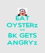 EAT OYSTERz OR BK GETS ANGRYz - Personalised Poster A4 size