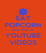EAT POPCORN AND WATCH YOUTUBE VIDEOS - Personalised Poster A4 size