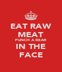 EAT RAW MEAT PUNCH A BEAR IN THE FACE - Personalised Poster A4 size