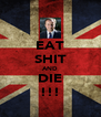 EAT SHIT AND DIE !!! - Personalised Poster A4 size