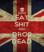 EAT SHIT AND DROP DEAD - Personalised Poster A4 size