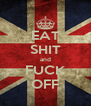 EAT SHIT and FUCK OFF - Personalised Poster A4 size