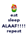 eat sleep  ALAAF!!!! repeat - Personalised Poster A4 size