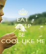 EAT SLEEP AND BE  COOL LIKE ME - Personalised Poster A4 size