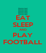 EAT SLEEP AND PLAY FOOTBALL - Personalised Poster A4 size