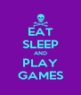 EAT SLEEP AND PLAY GAMES - Personalised Poster A4 size