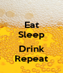 Eat Sleep  Drink Repeat - Personalised Poster A4 size