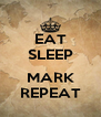 EAT SLEEP  MARK REPEAT - Personalised Poster A4 size