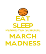 EAT SLEEP PENNOYER SCHOOL MARCH MADNESS - Personalised Poster A4 size